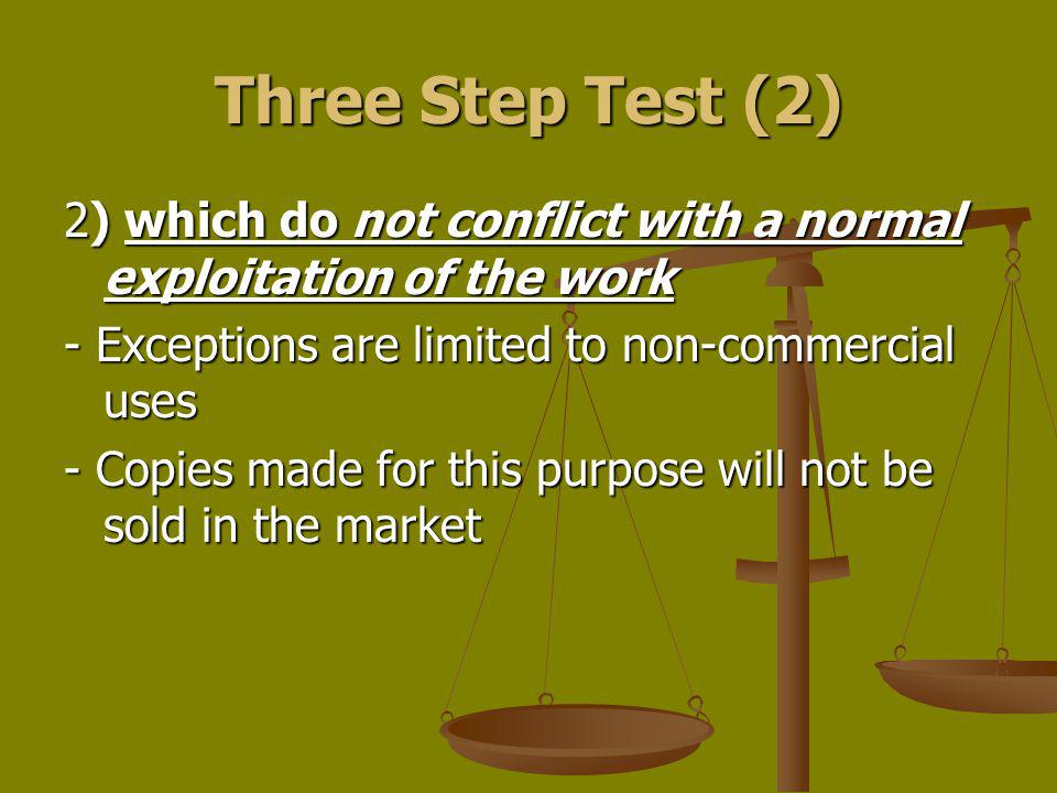 Three Step Test (2) 2) which do not conflict with a normal exploitation of the work. - Exceptions are limited to non-commercial uses.