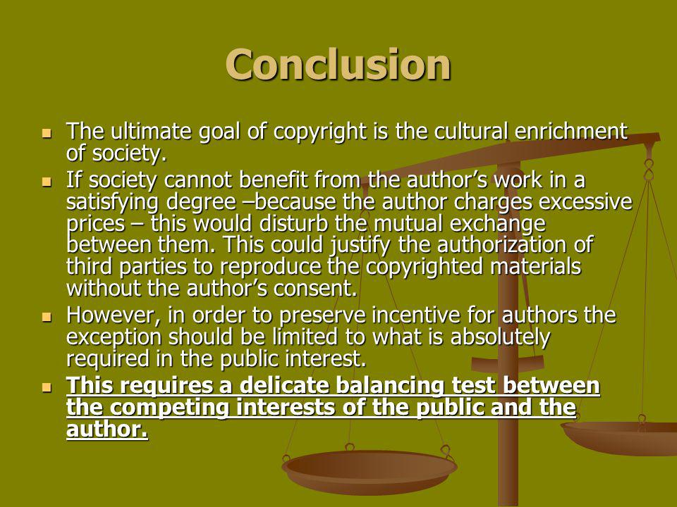 Conclusion The ultimate goal of copyright is the cultural enrichment of society.