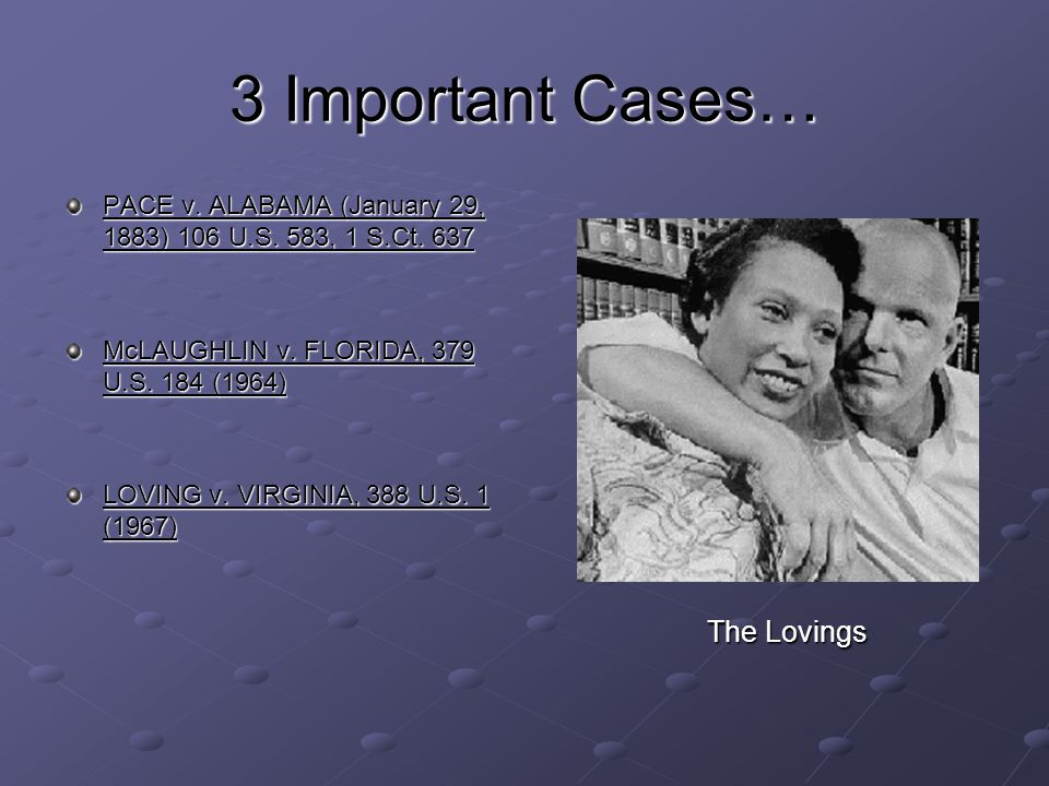 3 Important Cases… The Lovings