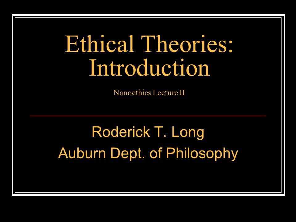 Ethical Theories: Introduction Nanoethics Lecture II