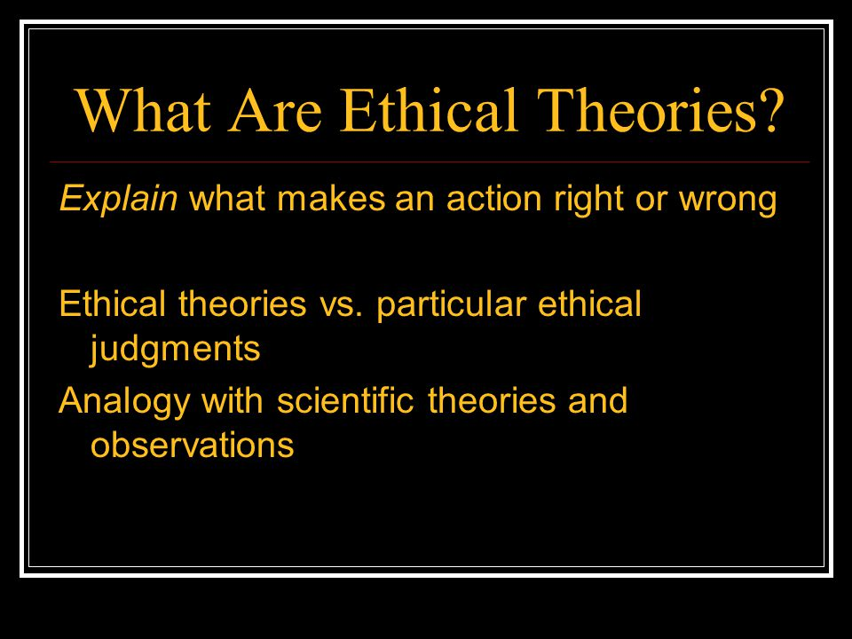 What Are Ethical Theories