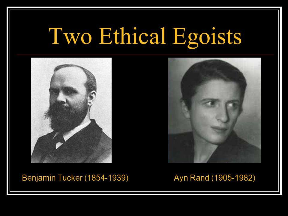 Two Ethical Egoists Benjamin Tucker (1854-1939) Ayn Rand (1905-1982)
