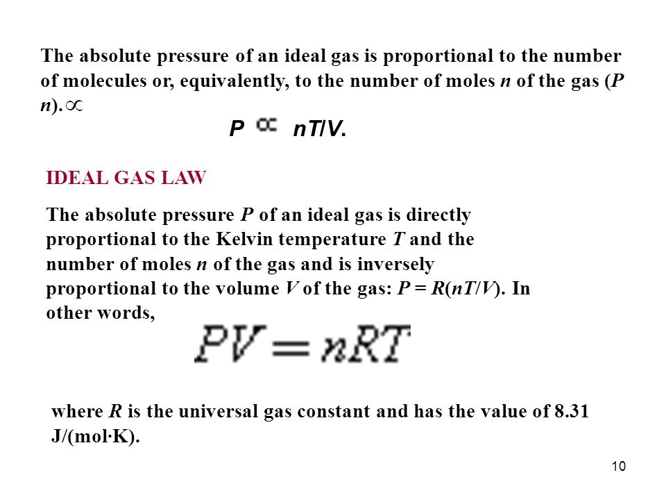 The absolute pressure of an ideal gas is proportional to the number of molecules or, equivalently, to the number of moles n of the gas (P n).