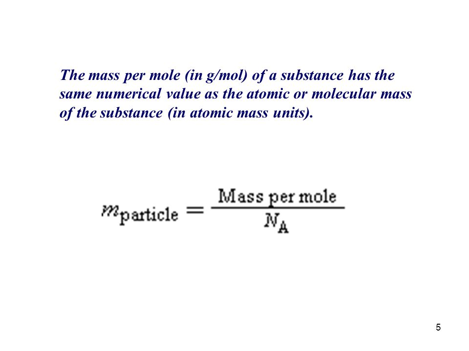 The mass per mole (in g/mol) of a substance has the same numerical value as the atomic or molecular mass of the substance (in atomic mass units).