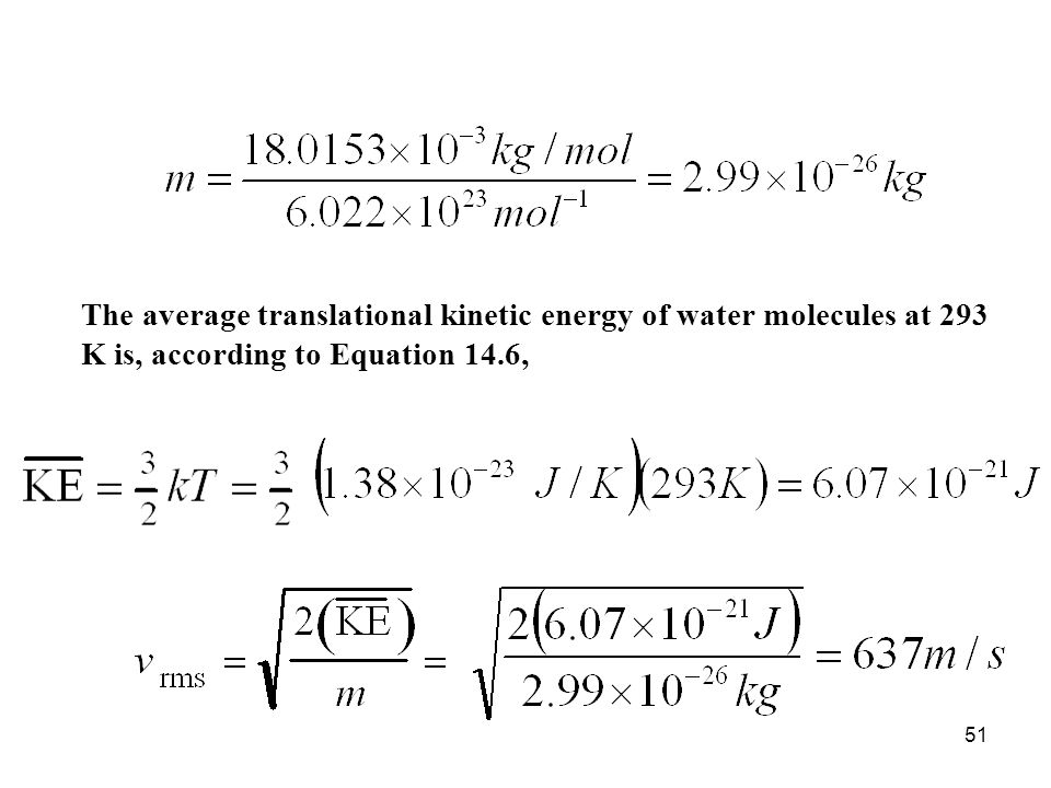 The average translational kinetic energy of water molecules at 293 K is, according to Equation 14.6,