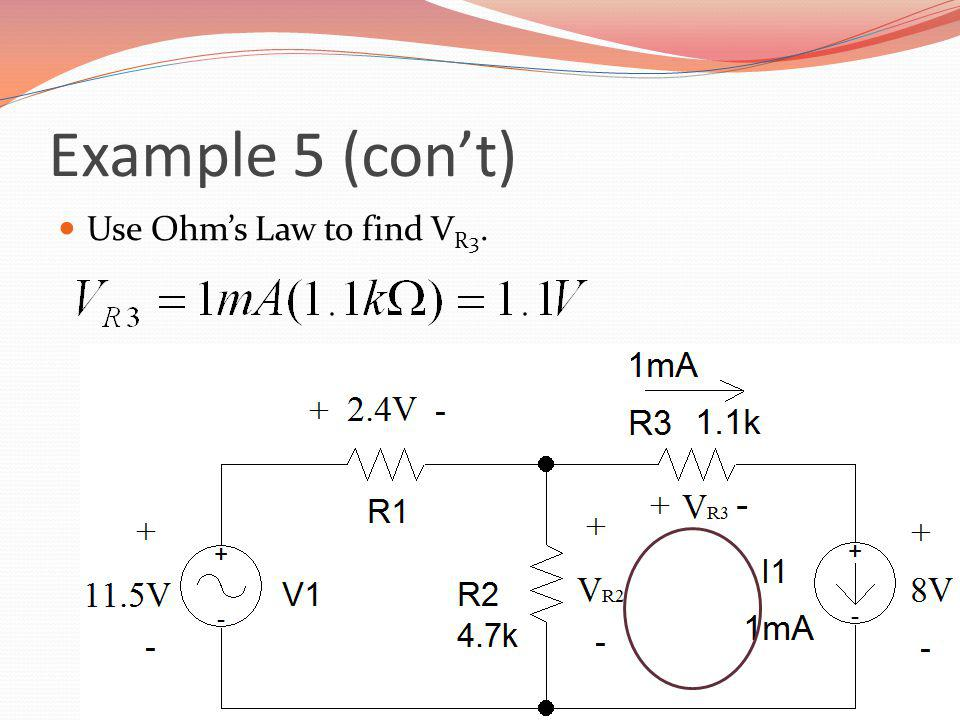 Example 5 (con't) Use Ohm's Law to find VR3.