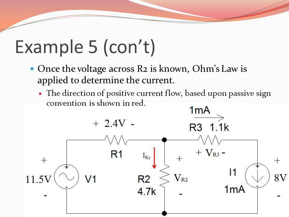 Example 5 (con't) Once the voltage across R2 is known, Ohm's Law is applied to determine the current.