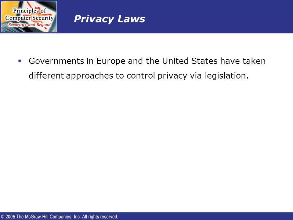 Privacy Laws Governments in Europe and the United States have taken different approaches to control privacy via legislation.