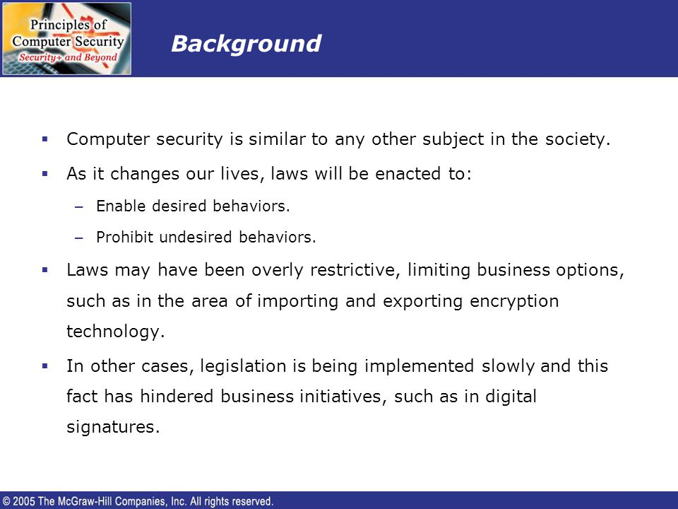 Background Computer security is similar to any other subject in the society. As it changes our lives, laws will be enacted to: