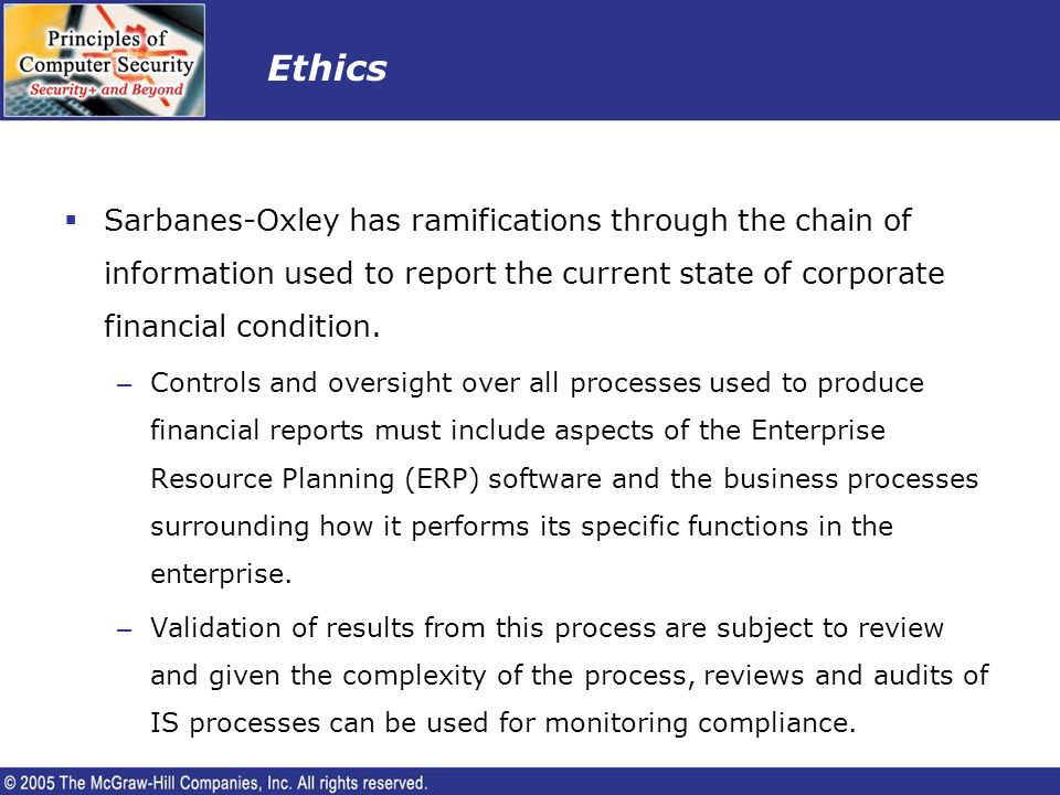 Ethics Sarbanes-Oxley has ramifications through the chain of information used to report the current state of corporate financial condition.