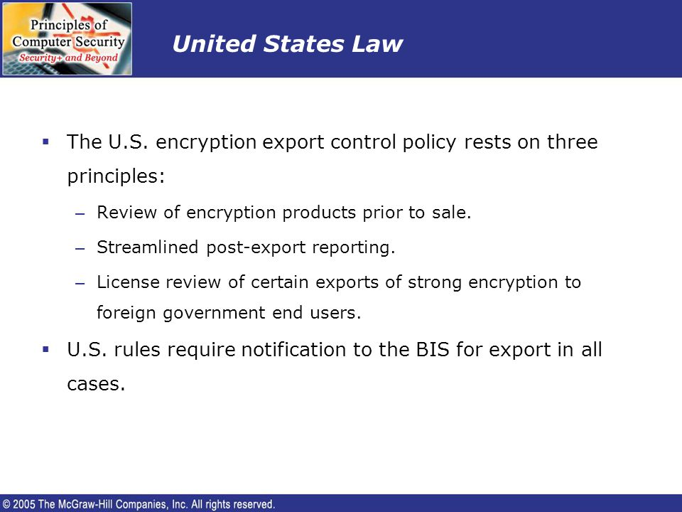 United States Law The U.S. encryption export control policy rests on three principles: Review of encryption products prior to sale.
