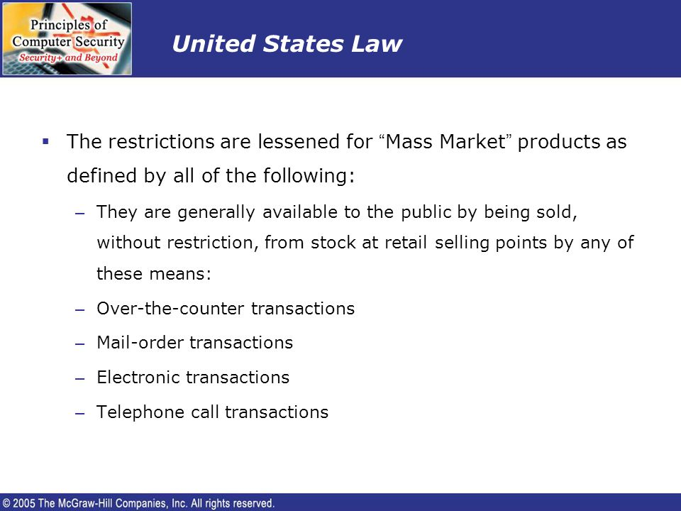 United States Law The restrictions are lessened for Mass Market products as defined by all of the following: