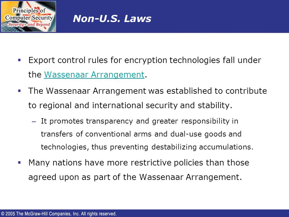 Non-U.S. Laws Export control rules for encryption technologies fall under the Wassenaar Arrangement.