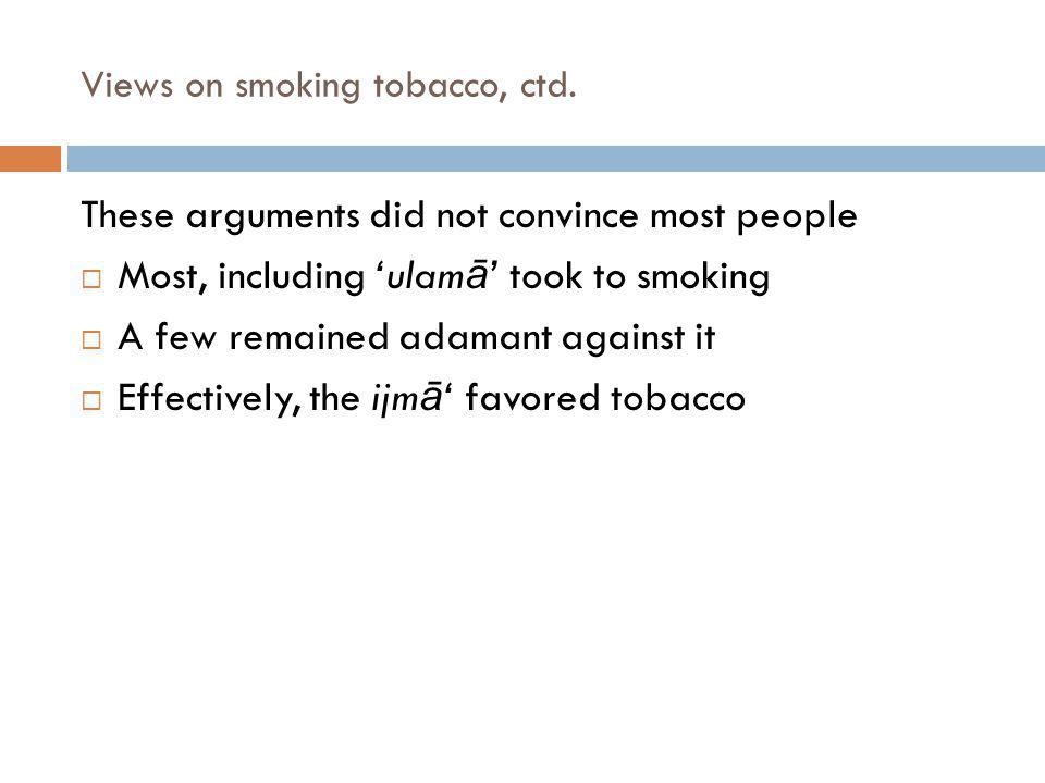 Views on smoking tobacco, ctd.