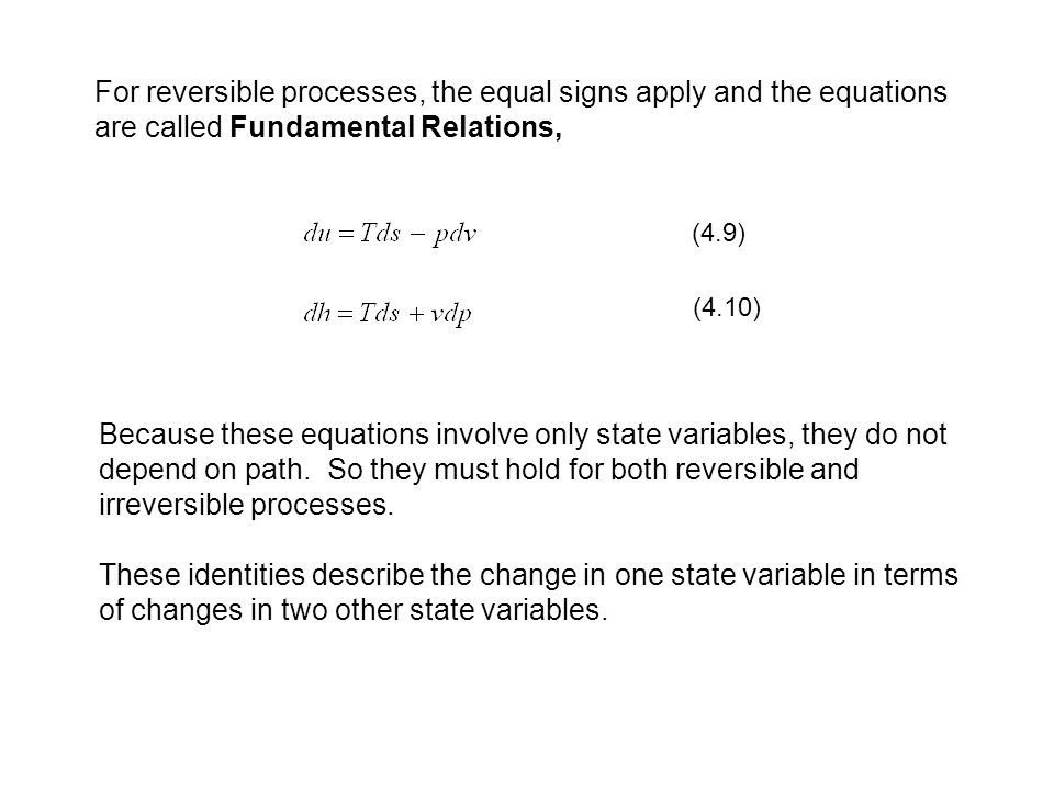 For reversible processes, the equal signs apply and the equations