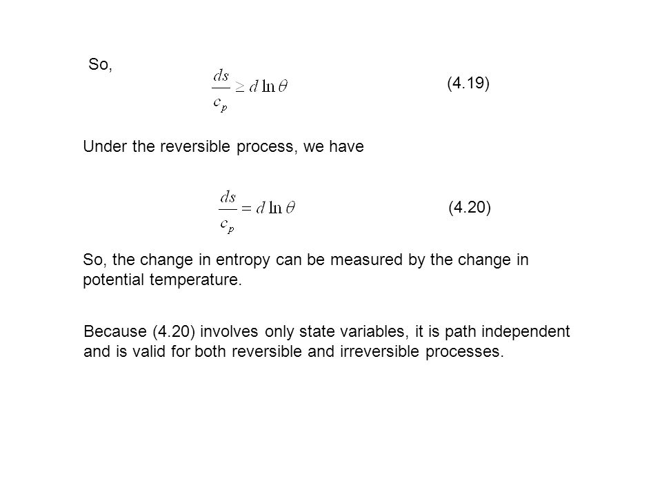 So, (4.19) Under the reversible process, we have. (4.20) So, the change in entropy can be measured by the change in.