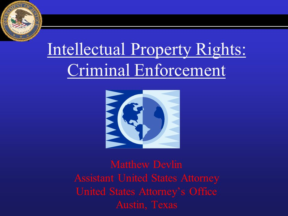Intellectual Property Rights: Criminal Enforcement