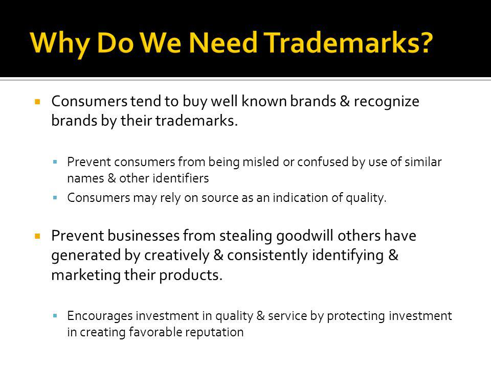 Consumers tend to buy well known brands & recognize brands by their trademarks.
