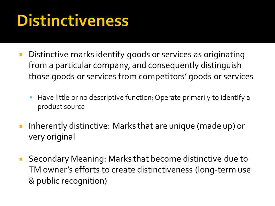 Distinctive marks identify goods or services as originating from a particular company, and consequently distinguish those goods or services from competitors' goods or services