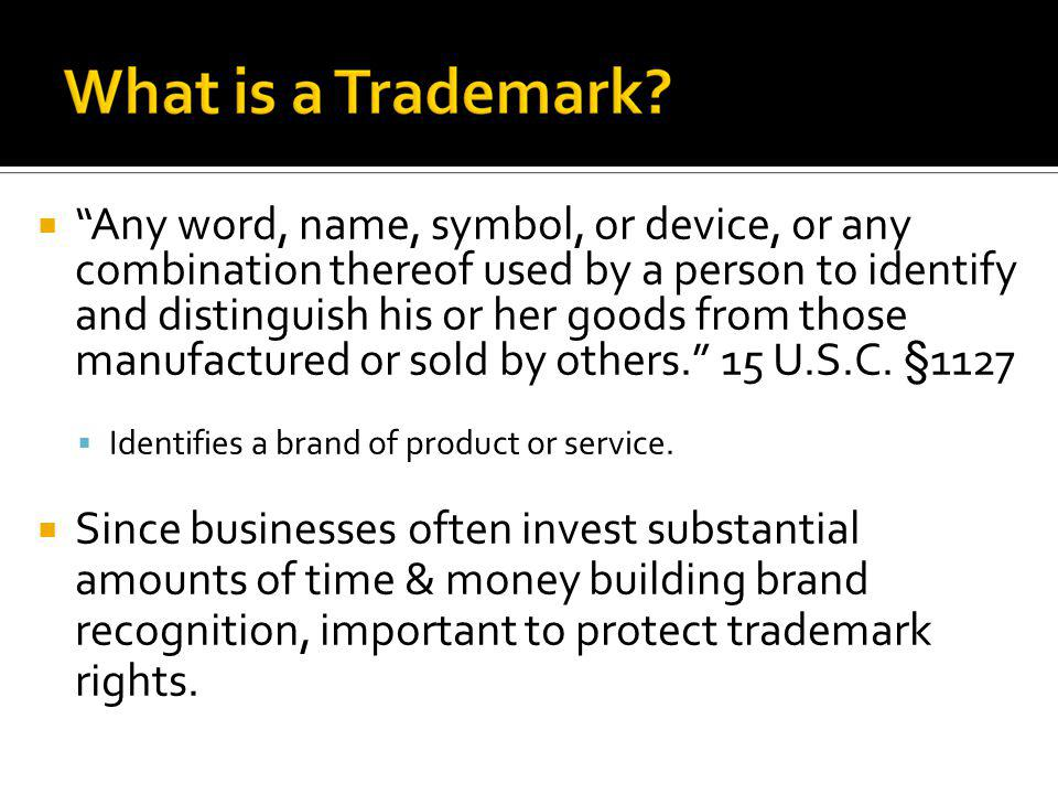 Any word, name, symbol, or device, or any combination thereof used by a person to identify and distinguish his or her goods from those manufactured or sold by others. 15 U.S.C. §1127