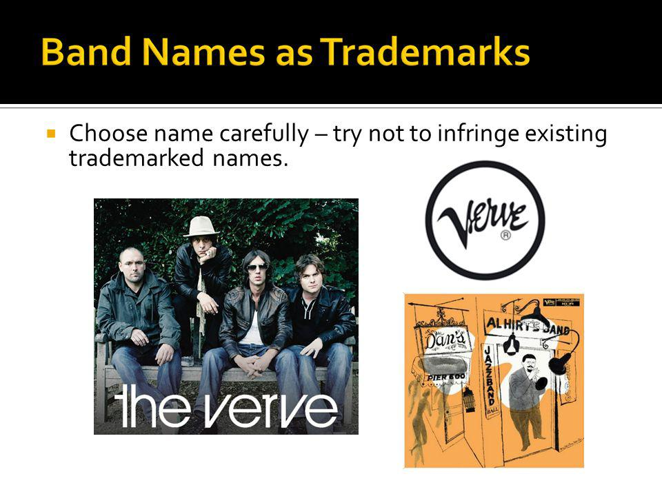 Choose name carefully – try not to infringe existing trademarked names.