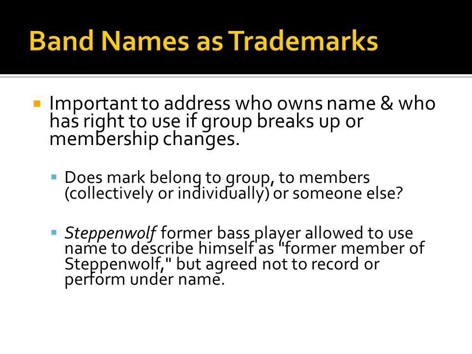 Important to address who owns name & who has right to use if group breaks up or membership changes.