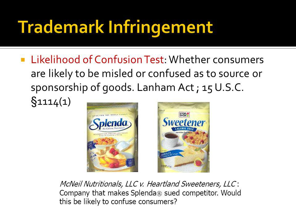 Likelihood of Confusion Test: Whether consumers are likely to be misled or confused as to source or sponsorship of goods. Lanham Act ; 15 U.S.C. §1114(1)