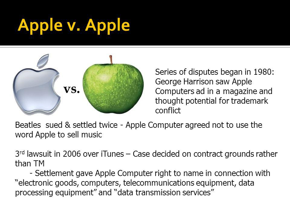 Apple v. Apple Series of disputes began in 1980: George Harrison saw Apple Computers ad in a magazine and thought potential for trademark conflict.