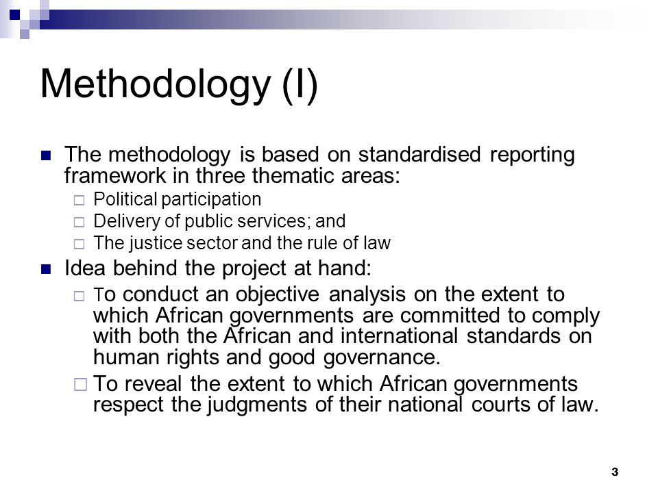 Methodology (I) The methodology is based on standardised reporting framework in three thematic areas: