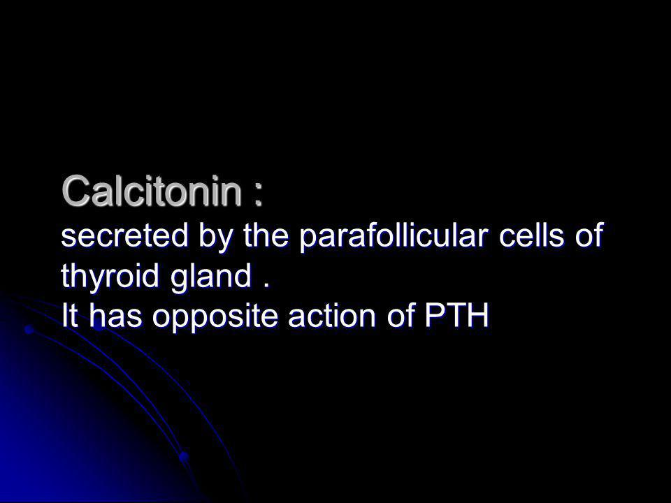 Calcitonin : secreted by the parafollicular cells of thyroid gland