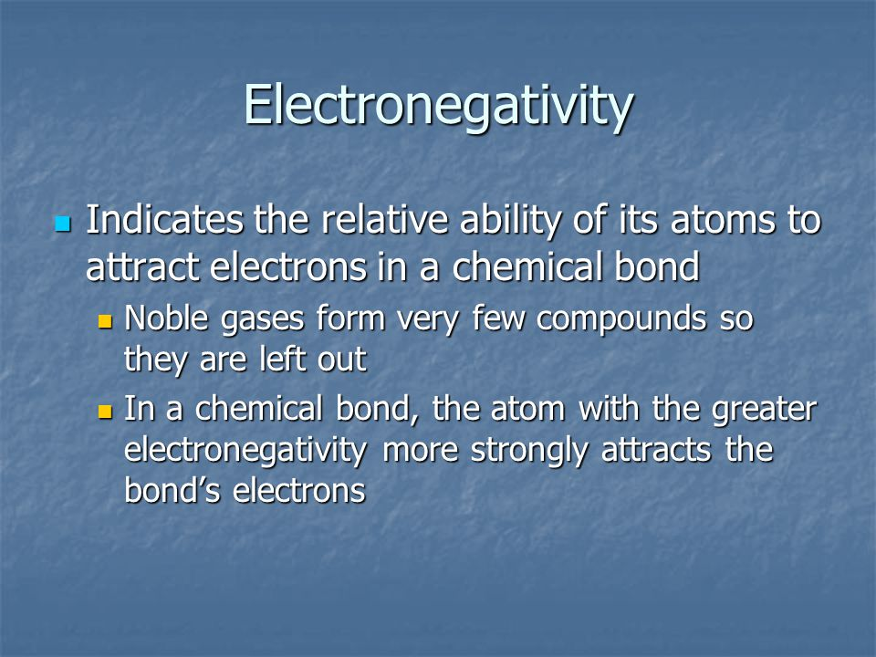 Electronegativity Indicates the relative ability of its atoms to attract electrons in a chemical bond.