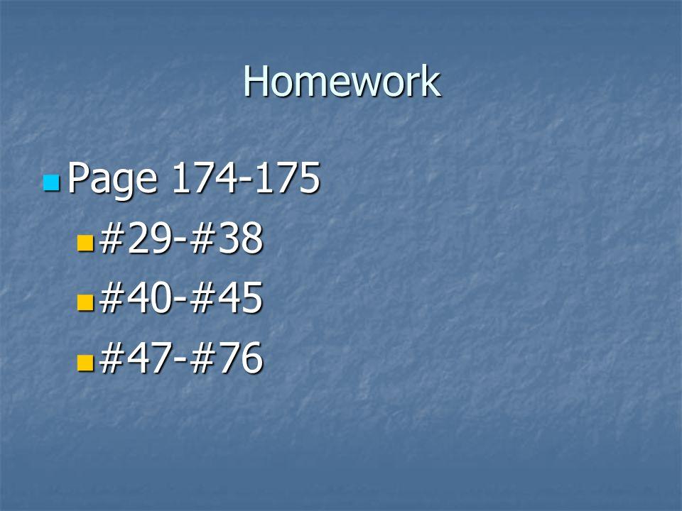 Homework Page 174-175 #29-#38 #40-#45 #47-#76