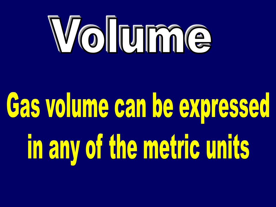 Gas volume can be expressed in any of the metric units
