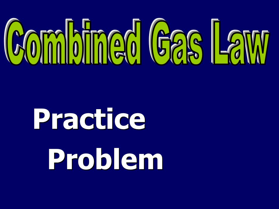 Combined Gas Law Practice Problem