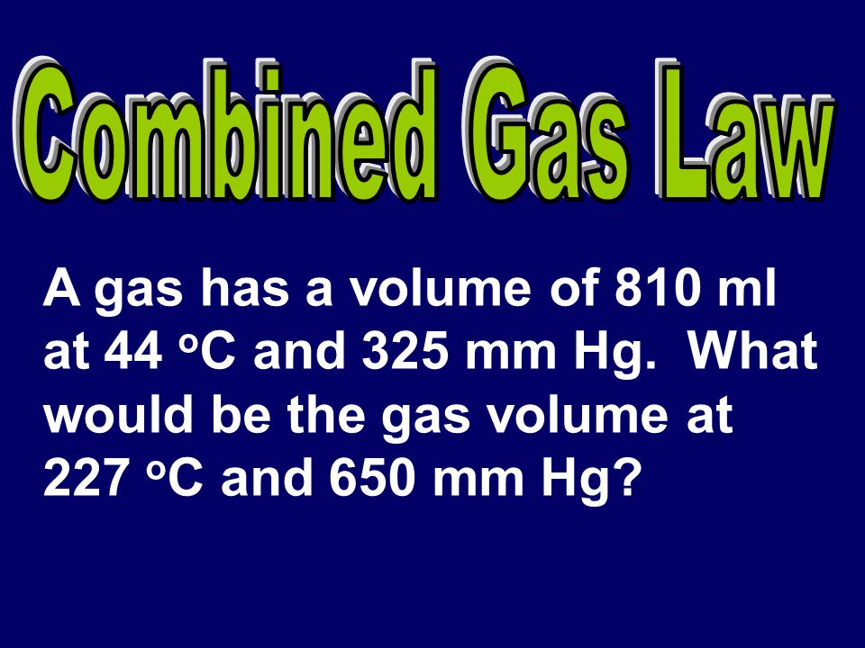 would be the gas volume at 227 oC and 650 mm Hg