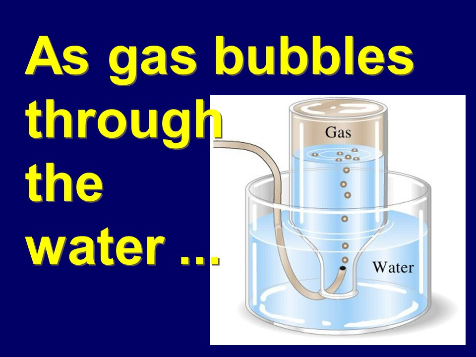 As gas bubbles through the water ...