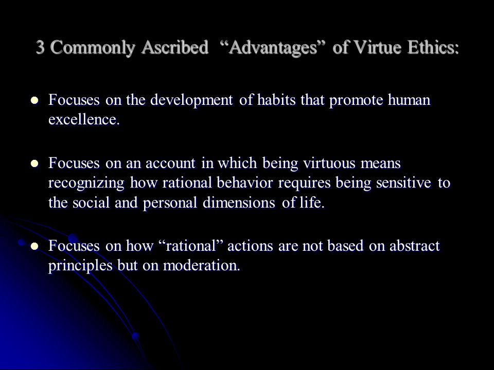 3 Commonly Ascribed Advantages of Virtue Ethics: