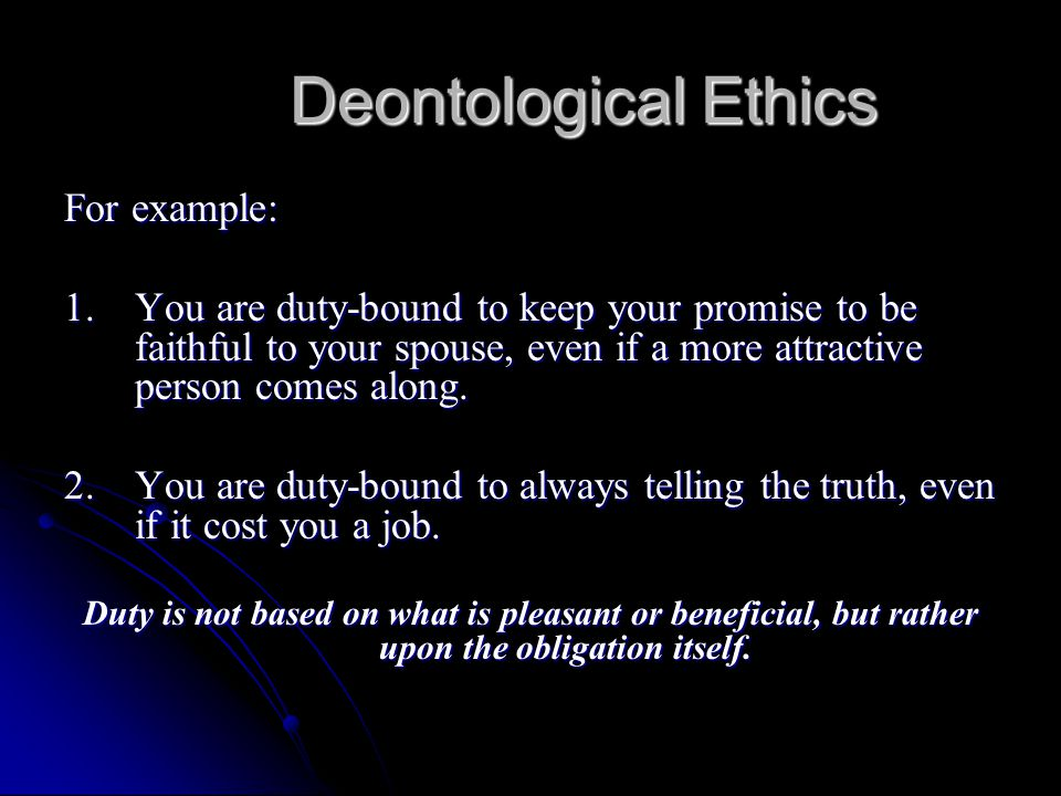 Deontological Ethics For example: