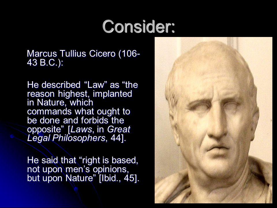 Consider: Marcus Tullius Cicero (106-43 B.C.):