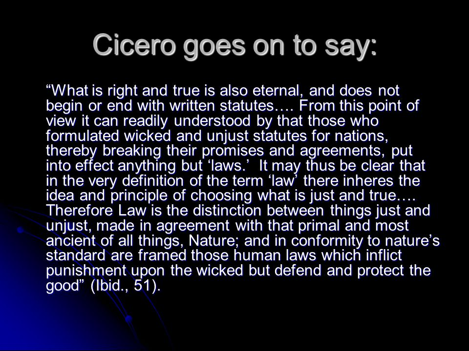 Cicero goes on to say: