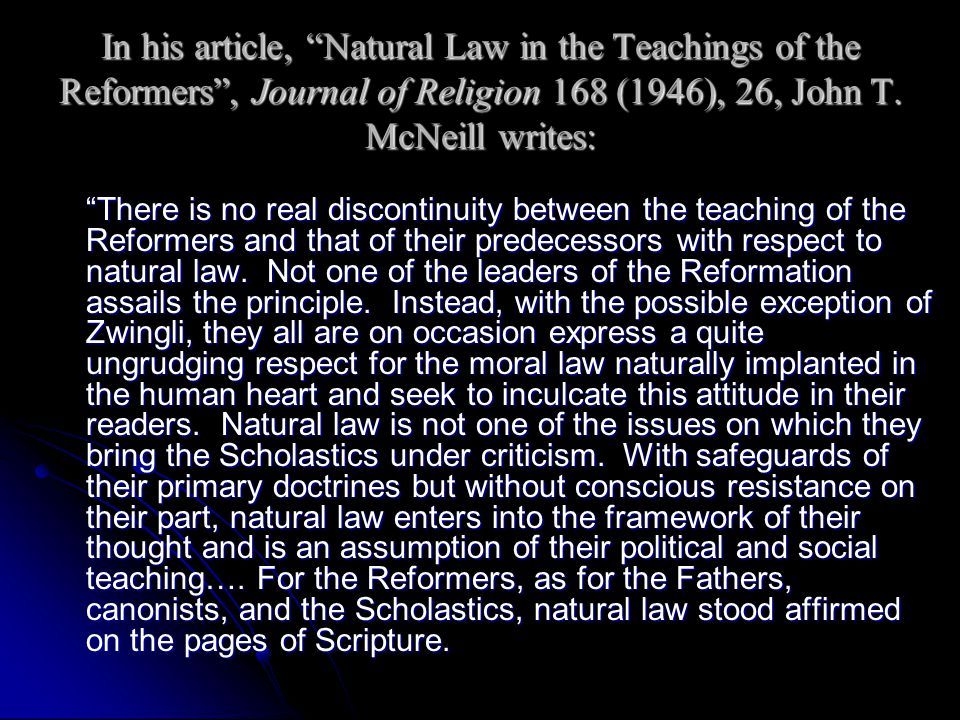 In his article, Natural Law in the Teachings of the Reformers , Journal of Religion 168 (1946), 26, John T. McNeill writes: