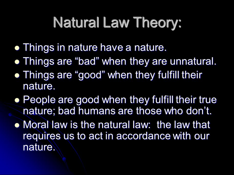 Natural Law Theory: Things in nature have a nature.