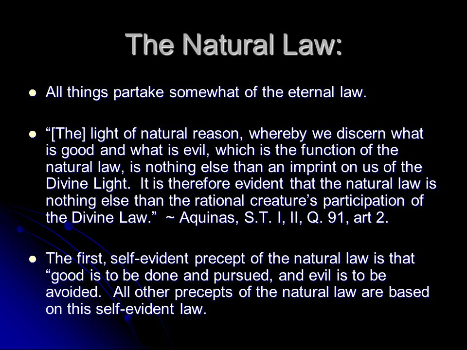The Natural Law: All things partake somewhat of the eternal law.