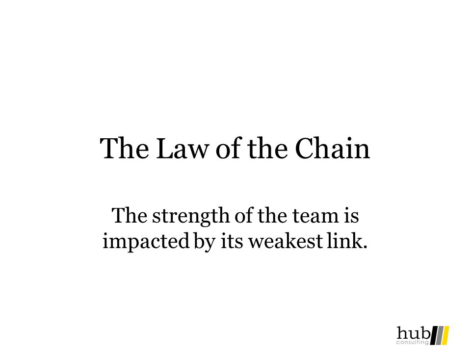 The strength of the team is impacted by its weakest link.