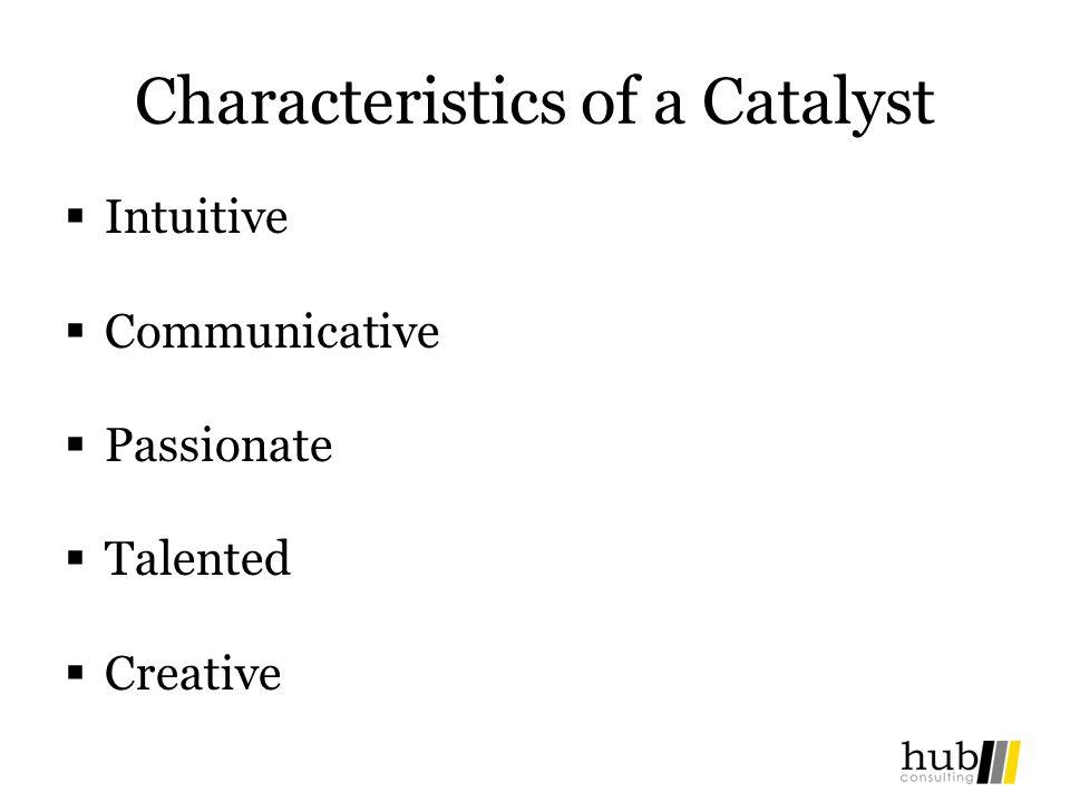 Characteristics of a Catalyst