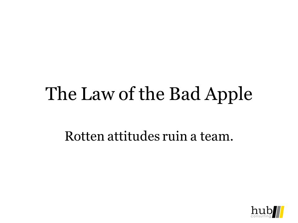 Rotten attitudes ruin a team.