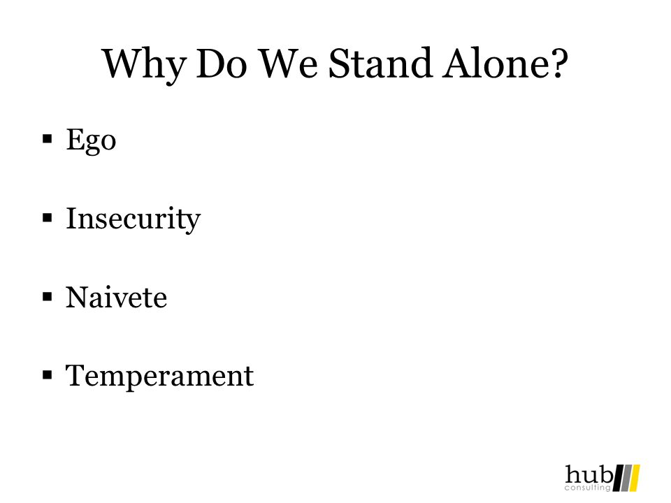 Why Do We Stand Alone Ego Insecurity Naivete Temperament