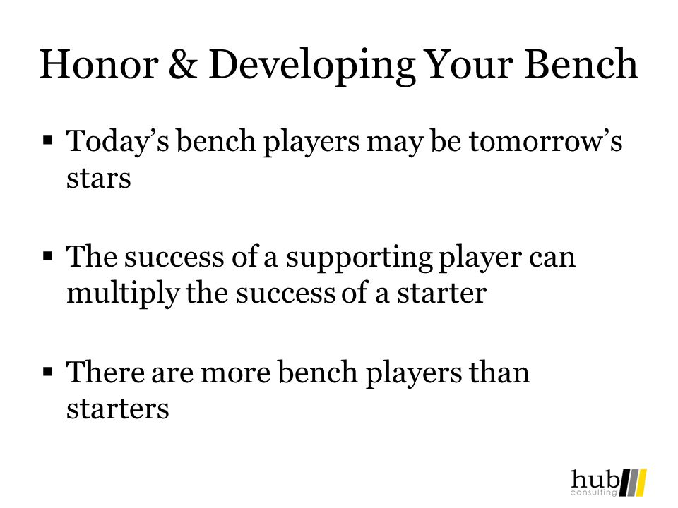 Honor & Developing Your Bench