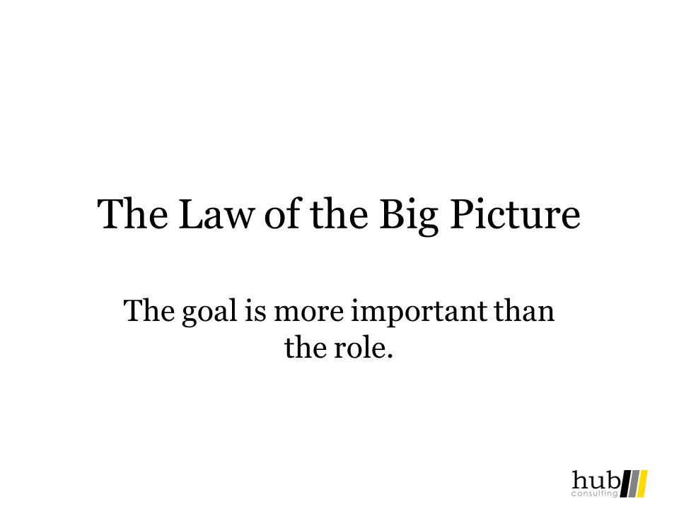 The Law of the Big Picture
