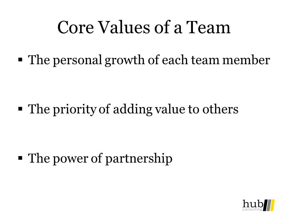 Core Values of a Team The personal growth of each team member